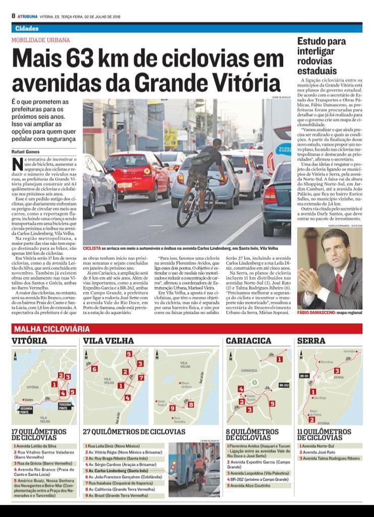 Através da Subsecretaria de Estado de Mobilidade Urbana/SETOP, já estamos em entendimentos com as prefeituras de Vitória e Vila Velha no sentido de mapear as ciclovias existentes e definir as ciclovias prioritárias para esses municípios, dentro do pr